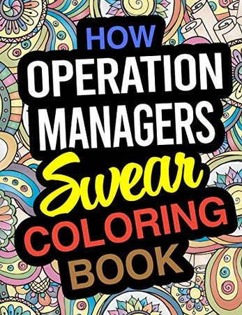 How Operations Managers Swear Coloring Book: Operation Manager Coloring Book