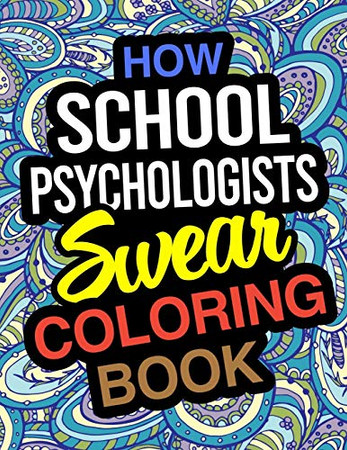 How School Psychologists Swear Coloring Book: School Psychologist Coloring Book