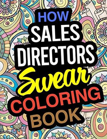 How Sales Directors Swear Coloring Book: Sales Director Coloring Book
