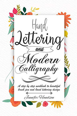 Hand Lettering and Modern Calligraphy for Beginners: a Step by Step Workbook to Beautiful Brush Pen and Hand Lettering Design
