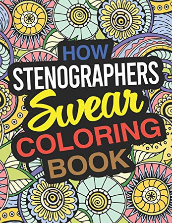 How Stenographers Swear Coloring Book: A Stenographer Coloring Book