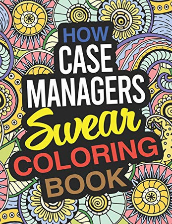 How Case Managers Swear Coloring Book: A Case Manager Coloring Book