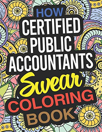 How Certified Public Accountants Swear Coloring Book: A CPA Coloring Book