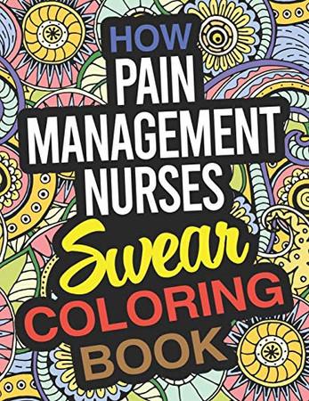 How Pain Management Nurses Swear Coloring Book: A Pain Management Nurse Coloring Book