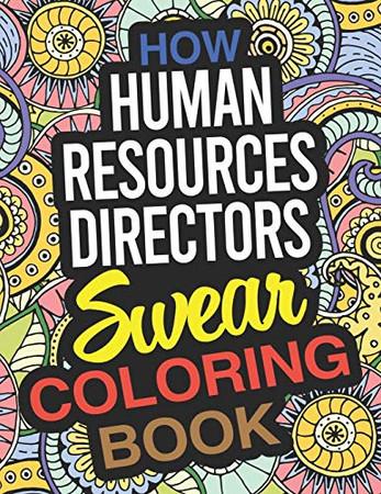 How Human Resources Directors Swear Coloring Book: An HR Director Coloring Book