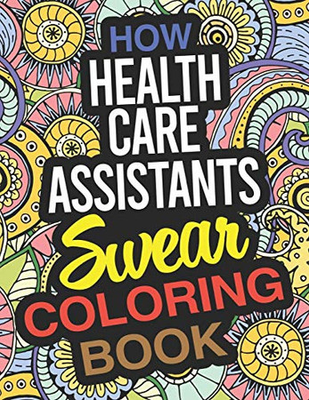 How Health Care Assistants Swear Coloring Book: A Health Care Assistant Coloring Book