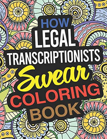 How Legal Transcriptionists Swear Coloring Book: A Legal Transcriptionist Coloring Book