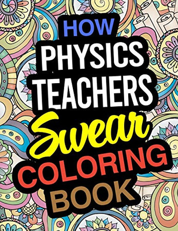 How Physics Teachers Swear Coloring Book: Physics Teacher Coloring Books