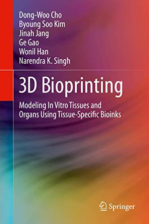 3D Bioprinting: Modeling In Vitro Tissues and Organs Using Tissue-Specific Bioinks