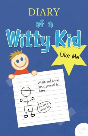 Diary of a Witty Kid Like Me: 108-page Lined & Plain Fun Writing Journal Notebook for Boys Ages 7-12 to Write & Draw His Daily Stories, Events, & ... (Drawing & Writing Craft of Mine) (Volume 1)