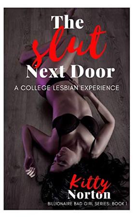 The Slut Next Door: A College Lesbian Experience (Billionaire Bad Girl Series)