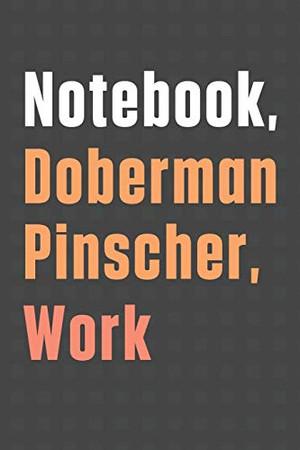 Notebook, Doberman Pinscher, Work: For Doberman Pinscher Dog Fans