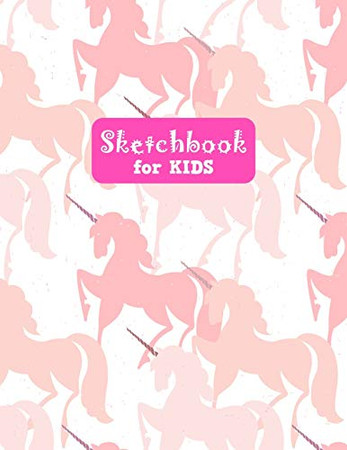 Sketchbook for Kids: Unicorn Adorable Unicorn Large Sketch Book for Sketching, Drawing, Creative Doodling Notepad and Activity Book - Birthday and ... Girls, Teens and Women - Kendra Art # 00031