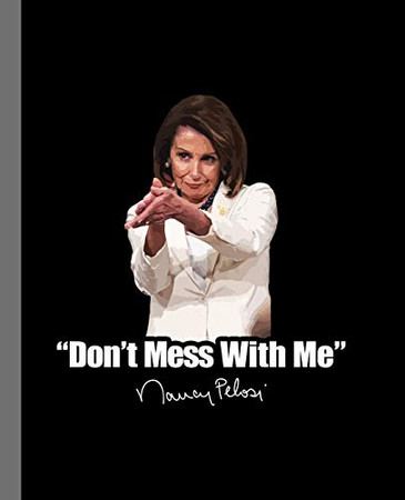 """""""Don't Mess With Me"""" Nancy Pelosi: A Composition Book for a fan of Democracy, the Constitution, and Powerful Women"""