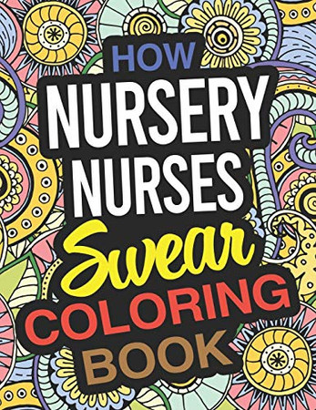How Nursery Nurses Swear Coloring Book: Nursery Nurse Coloring Book