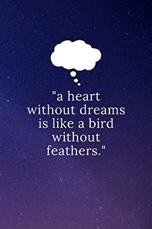 """""""a heart without dreams is like a bird without feathers."""": Dream Notebook Diary for Interpretations and Recording your Dreams"""