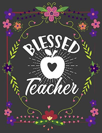 Blessed Teacher: Cute 8.5x11 Notebook, Great Appreciation gift on Teachers Day!