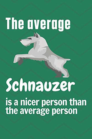 The average Schnauzer is a nicer person than the average person: For Schnauzer Dog Fans