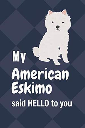 My American Eskimo said HELLO to you: For American Eskimo Dog Fans