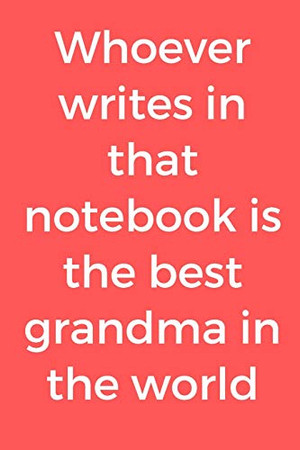 Whoever writes in that notebook is the best grandma in the world