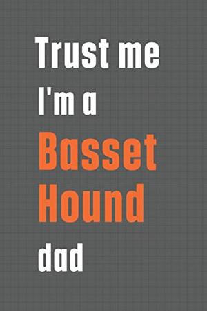Trust me I'm a Basset Hound dad: For Basset Hound Dog Dad