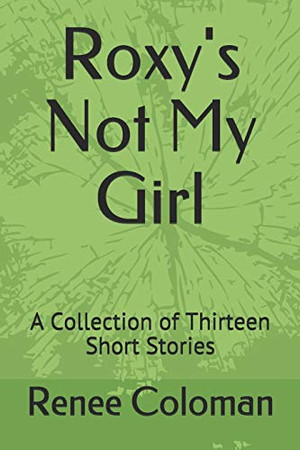 Roxy's Not My Girl: A Collection of Thirteen Short Stories