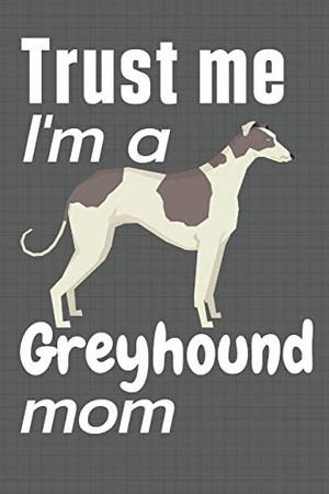 Trust me, I'm a Greyhound mom: For Greyhound Dog Fans