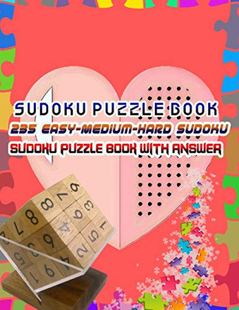 Sudoku Puzzle Book 235 Easy-Medium-Hard Sudoku Sudoku Puzzle Book With Answer: Sudoku Puzzle Book - 9781653150878