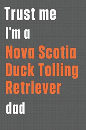 Trust me I'm a Nova Scotia Duck Tolling Retriever dad: For Nova Scotia Duck Tolling Retriever Dog Dad