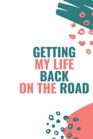 Getting My Life Back On The Road