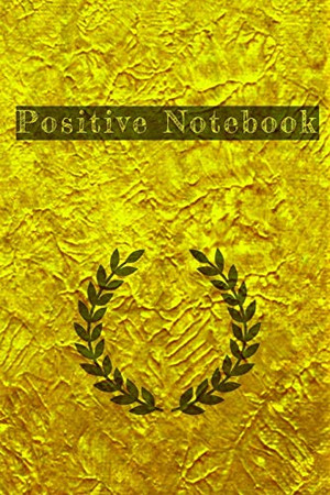 Positive Notebook: Motivational Positive Inspirational Quotes, NOTEBOOK series