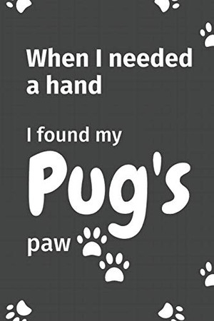 When I needed a hand, I found my Pug's paw: For Pug Puppy Fans