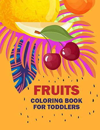 Fruits Coloring Book for Toddlers: A Fun and Activity Fruits Coloring Pages for Kids and Toddlers, 50 Printable Vegetables and Fruits Coloring Pages for Learning Fruits & Vegetable Names