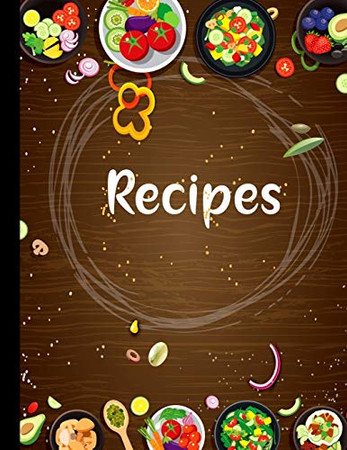 Recipe notebook: Favorite Recipes and Meals Floral Vintage Flowers,color ful with lots of ingredients list,stylist book cover,(8.5 x 11)with 100 ... Recipes You Love in Your Own Custom Cookbook.