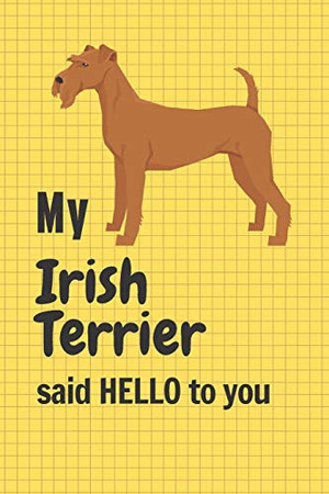 My Irish Terrier said HELLO to you: For Irish Terrier Dog Fans