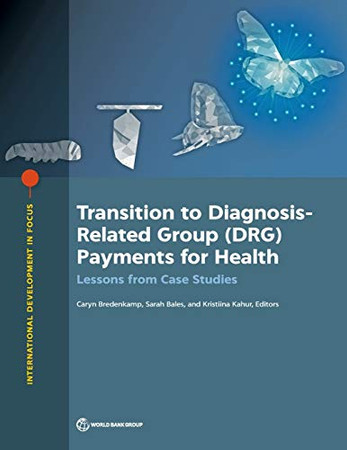 Transition to Diagnosis-Related Group (DRG) Payments for Health: Lessons from Case Studies (International Development in Focus)