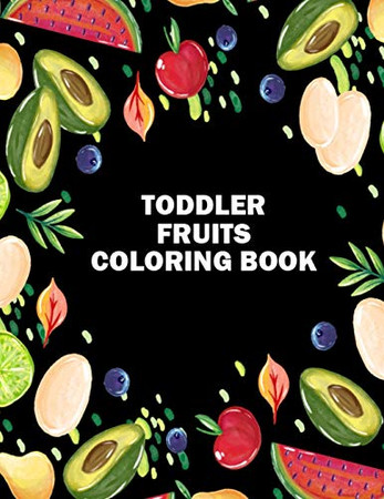 Toddler Fruits Coloring Book: Unique Design Preschool Coloring Books for Toddlers and Kids - Best Birthday Gift Coloring Book of Printable Fruits Coloring Pages for Teenagers for Relaxation