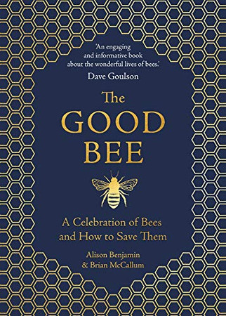 The Good Bee: A Celebration of Bees and How to Save Them