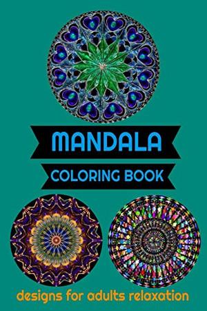 MANDALA COLORING BOOK: DESIGNS FOR ADULTS RELAXATION  4O MANDALAS