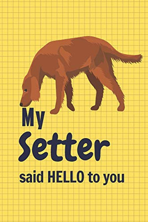 My Setter said HELLO to you: For Setter Dog Fans
