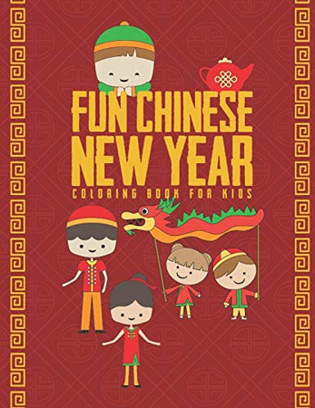 Fun Chinese New Year Coloring Book For Kids: 25 Fun Designs For Boys And Girls - Perfect For Young Children Preschool Elementary Toddlers