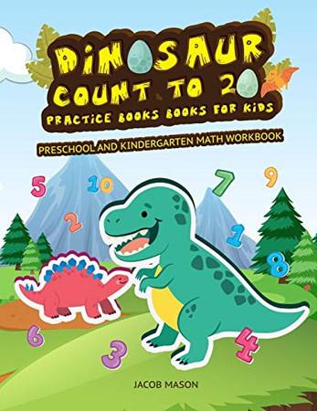 Dinosaur Count To 20 Practice Books For Kids: Preschool And Kindergarten Math Workbook (Numbers Practice)