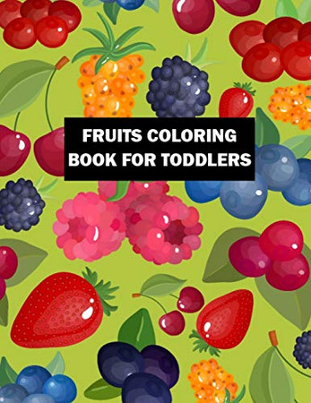 Fruits Coloring Book for Toddlers: Unique Design Cheap Birthday Gifts Coloring Book for Kids, Toddlers, Boys, and Girls - 50 Printable Pictures Fruits Coloring Book for Practice Coloring