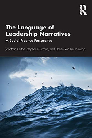 The Language of Leadership Narratives: A Social Practice Perspective