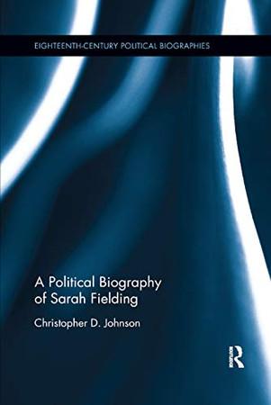 A Political Biography of Sarah Fielding (Eighteenth-Century Political Biographies)