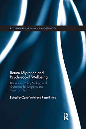 Return Migration and Psychosocial Wellbeing: Discourses, Policy-Making and Outcomes for Migrants and their Families (Routledge Research in Race and Ethnicity)