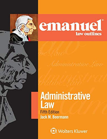 Emanuel Law Outlines for Administrative Law