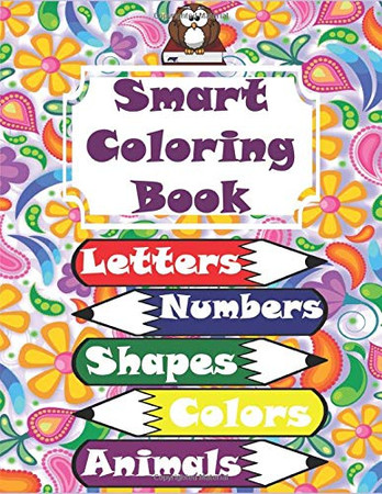 Smart Coloring Book: 117 Pages! Letters (Alphabet), Numbers, Shapes, Colors, Animals, Clothing, Vegetables and Fruits! Super Coloring Book!