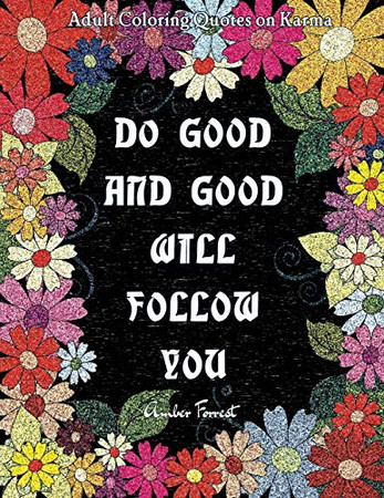 Adult Coloring Quotes on Karma - Do Good And Good Will Follow: Snarky Coloring Books For Adults - 40 Inspirational & Sarcastic Colouring Pages for ... & Relaxation (Adult Coloring Book Quotes)