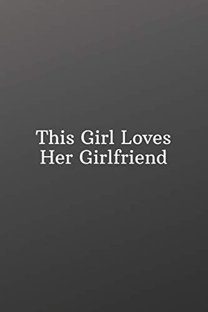 This Girl Loves Her Girlfriend: Valentines day gifts for her gay-Shopping List - Daily or Weekly for Work, School, and Personal Shopping Organization - 6x9 120 pages